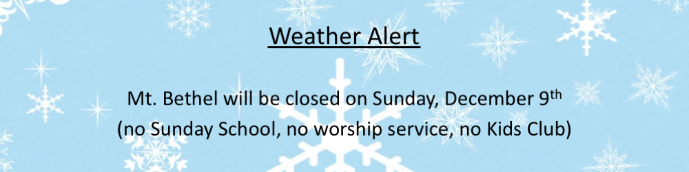 Weather Alert - Mt. Bethel will be closed Sunday, December 9th